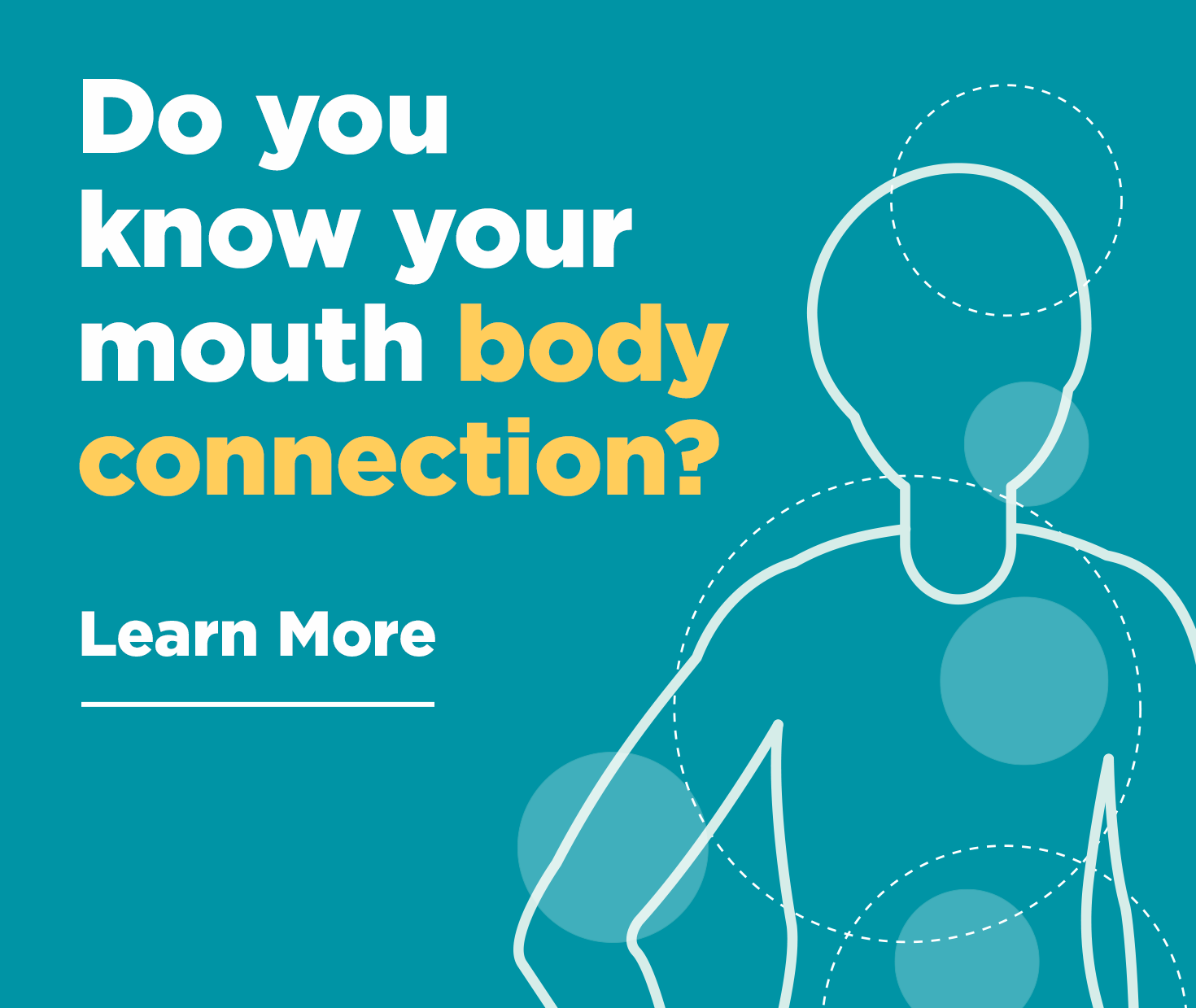 Do you know your mouth body connection? Learn More. - Dentists of Gilbert Crossroads